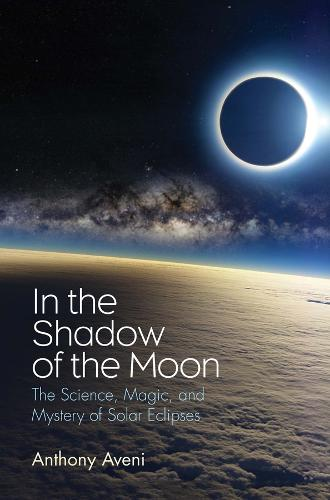 In the Shadow of the Moon: The Science, Magic, and Mystery of Solar Eclipses (Hardback)