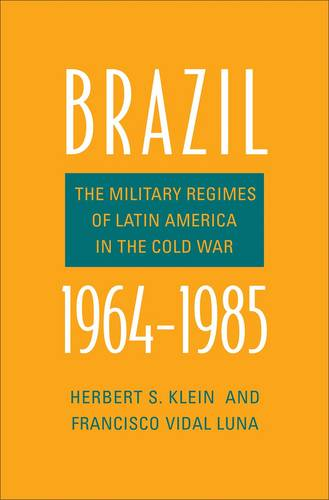 Brazil, 1964-1985: The Military Regimes of Latin America in the Cold War - Yale-Hoover Series on Authoritarian Regimes (Hardback)