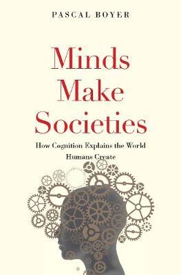 Minds Make Societies: How Cognition Explains the World Humans Create (Hardback)