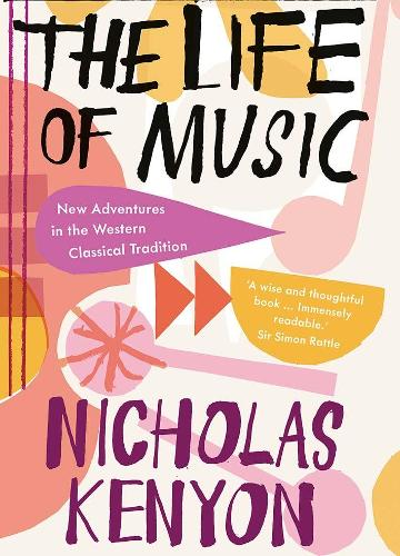 The Life of Music: New Adventures in the Western Classical Tradition (Hardback)