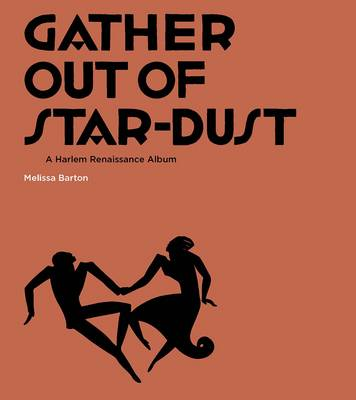 Gather Out of Star-Dust: A Harlem Renaissance Album - Beinecke Rare Book and Manuscript Library    (Yale) (Paperback)