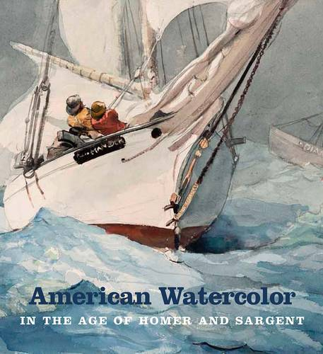 American Watercolor in the Age of Homer and Sargent (Hardback)