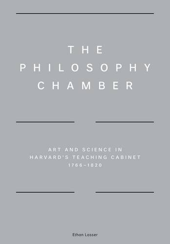 The Philosophy Chamber: Art and Science in Harvard's Teaching Cabinet, 1766-1820 (Hardback)