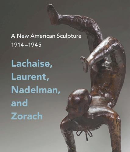 A New American Sculpture, 1914-1945: Lachaise, Laurent, Nadelman, and Zorach (Paperback)