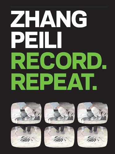 Zhang Peili: Record. Repeat. (Hardback)