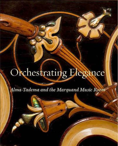 Orchestrating Elegance: Alma-Tadema and the Marquand Music Room (Hardback)