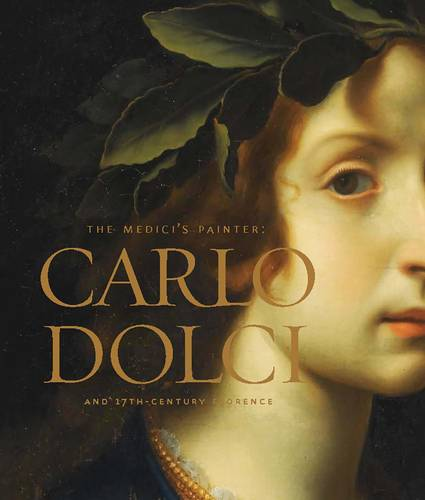 The Medici's Painter: Carlo Dolci and Seventeenth-Century Florence (Paperback)