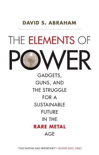The Elements of Power: Gadgets, Guns, and the Struggle for a Sustainable Future in the Rare Metal Age (Paperback)