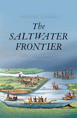The Saltwater Frontier: Indians and the Contest for the American Coast (Paperback)