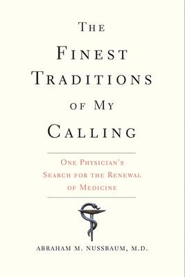 The Finest Traditions of My Calling: One Physician's Search for the Renewal of Medicine (Paperback)