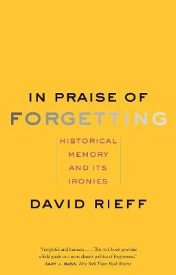 In Praise of Forgetting: Historical Memory and Its Ironies (Paperback)