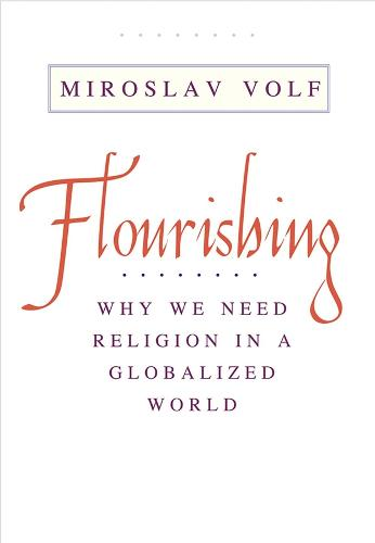 Flourishing: Why We Need Religion in a Globalized World (Paperback)