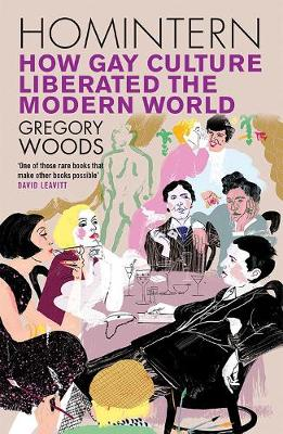 Homintern: How Gay Culture Liberated the Modern World (Paperback)