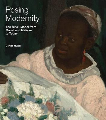 Posing Modernity: The Black Model from Manet and Matisse to Today (Hardback)