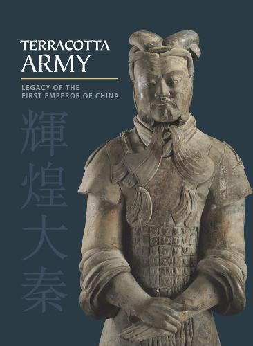 Terracotta Army: Legacy of the First Emperor of China (Hardback)