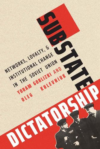 Substate Dictatorship: Networks, Loyalty, and Institutional Change in the Soviet Union - Yale-Hoover Series on Authoritarian Regimes (Hardback)