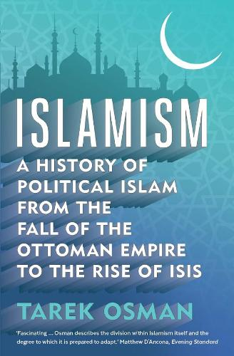 Islamism: A History of Political Islam from the Fall of the Ottoman Empire to the Rise of ISIS (Paperback)