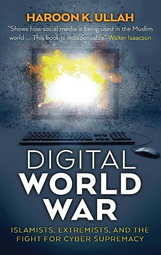 Digital World War: Islamists, Extremists, and the Fight for Cyber Supremacy (Hardback)