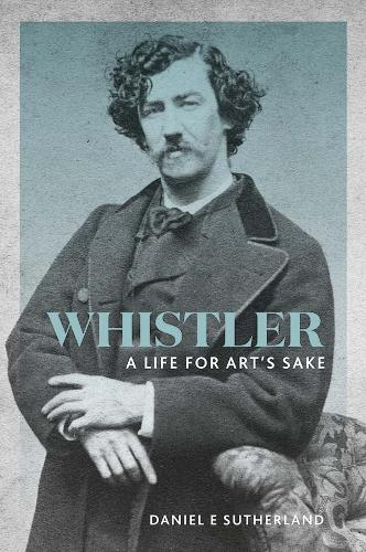 Whistler: A Life for Art's Sake (Paperback)