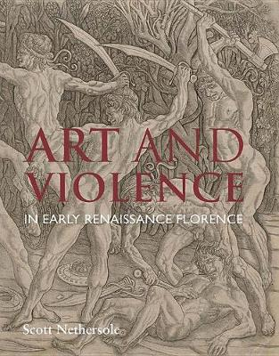 Art and Violence in Early Renaissance Florence (Hardback)