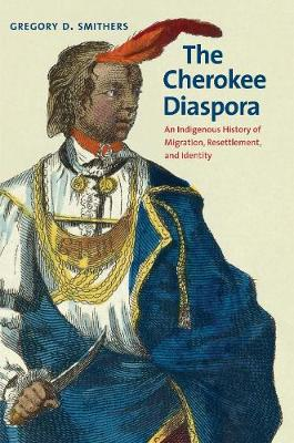 The Cherokee Diaspora: An Indigenous History of Migration, Resettlement, and Identity - The Lamar Series in Western History (Paperback)