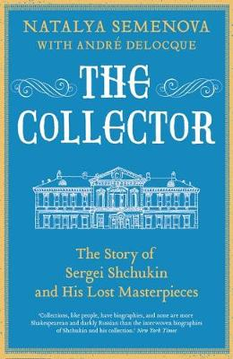 The Collector: The Story of Sergei Shchukin and His Lost Masterpieces (Hardback)
