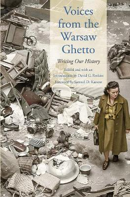 Voices from the Warsaw Ghetto: Writing Our History - Posen Library of Jewish Culture and Civilization (Hardback)