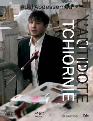Adel Abdessemed: Otchi Tchiornie / L?Antidote - Mercatorfonds (Yale) (Paperback)
