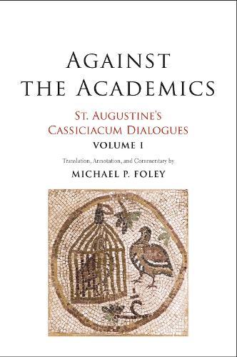 Against the Academics: St. Augustine's Cassiciacum Dialogues, Volume 1 (Paperback)