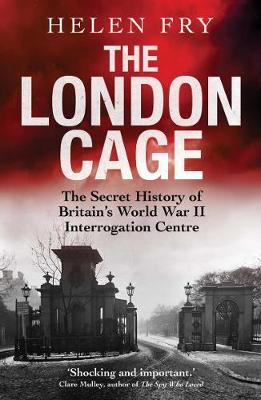 The London Cage: The Secret History of Britain's World War II Interrogation Centre (Paperback)