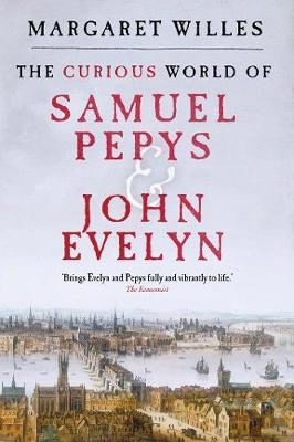 The Curious World of Samuel Pepys and John Evelyn (Paperback)