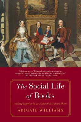 The Social Life of Books: Reading Together in the Eighteenth-Century Home - The Lewis Walpole Series in Eighteenth-Century Culture and History (Paperback)