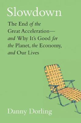 Slowdown: The End of the Great Acceleration?and Why It's Good for the Planet, the Economy, and Our Lives (Hardback)