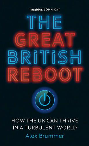 The Great British Reboot: How the UK Can Thrive in a Turbulent World (Hardback)