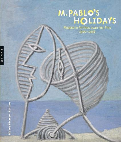 M. Pablo's Holidays: Picasso in Antibes Juan-les-Pins, 1920-1946 (Hardback)