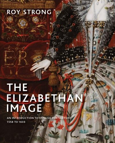The Elizabethan Image: An Introduction to English Portraiture, 1558-1603 (Hardback)