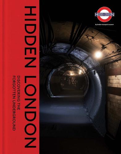 Hidden London: Discovering the Forgotten Underground (Hardback)