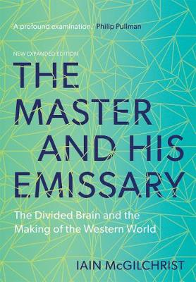 The Master and His Emissary: The Divided Brain and the Making of the Western World (Paperback)