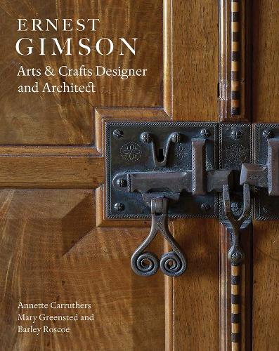 Ernest Gimson: Arts & Crafts Designer and Architect (Hardback)