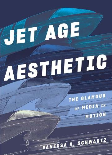 Jet Age Aesthetic: The Glamour of Media in Motion (Hardback)