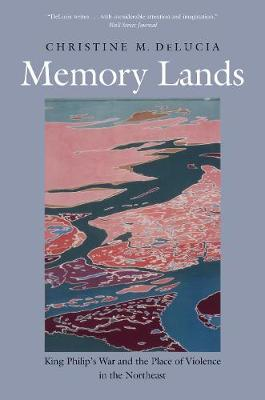Memory Lands: King Philip's War and the Place of Violence in the Northeast - The Henry Roe Cloud Series on American Indians and Modernity (Paperback)