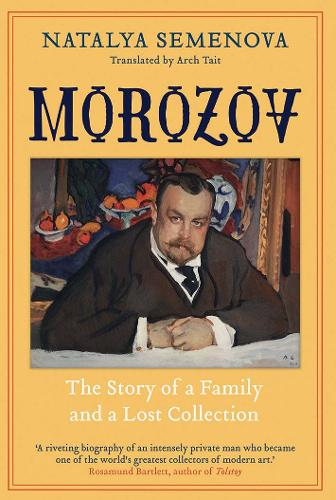 Morozov: The Story of a Family and a Lost Collection (Hardback)