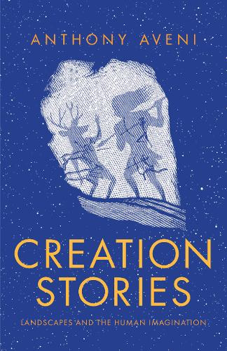 Creation Stories: Landscapes and the Human Imagination (Hardback)