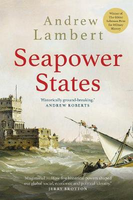 Seapower States: Maritime Culture, Continental Empires and the Conflict That Made the Modern World (Paperback)