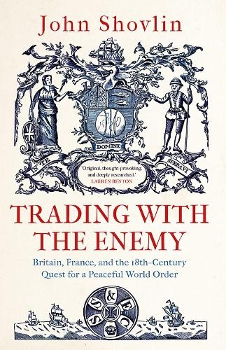 Trading with the Enemy: Britain, France, and the 18th-Century Quest for a Peaceful World Order (Hardback)