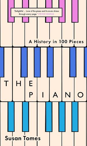 The Piano: A History in 100 Pieces (Hardback)