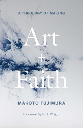 Art and Faith: A Theology of Making (Hardback)
