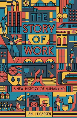 The Story of Work: A New History of Humankind (Hardback)