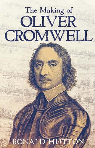 The Making of Oliver Cromwell (Hardback)