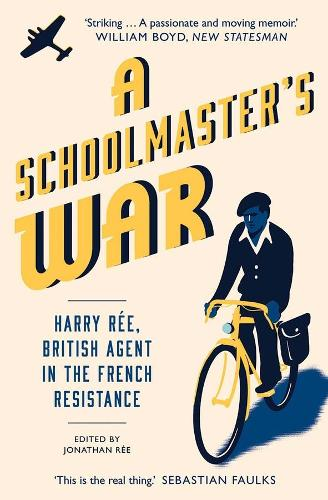 A Schoolmaster's War: Harry Ree?A British Agent in the French Resistance (Paperback)